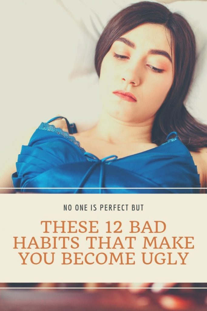 These 12 Bad Habits That Make You become Ugly